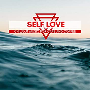 Self Love - Chillout Music For Cafe And Coffee
