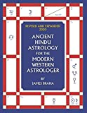 Ancient Hindu Astrology: For The Modern Western Astrologer : Revised And Expanded 2020 Edition