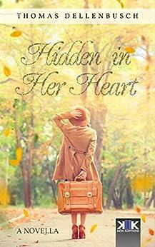 Hidden in Her Heart by [Thomas Dellenbusch, Richard Urmston]