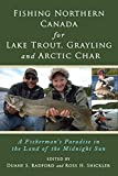 Fishing Northern Canada for Lake Trout, Grayling and Arctic Char: A Fisherman's Paradise in the Land of the Midnight Sun