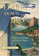 Flying Down to Rio: Hollywood, Tourists, and Yankee Clippers (Centennial of Flight Series Book 10)