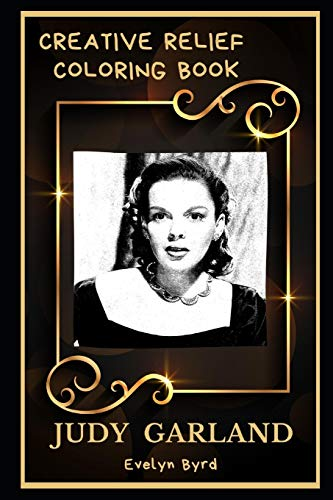 Judy Garland Creative Relief Coloring Book: Powerful Motivation and Success, Calm Mindset and Peace Relaxing Coloring Book for Adults: 0 (Judy Garland Creative Relief Coloring Books)