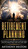Retirement Planning: The Complete Guide on How to Retire Early and Live Stress-Free over the Long Term