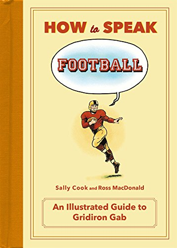 How to Speak Football: From Ankle Breaker to Zebra: An Illustrated Guide to Gridiron Gab (HOW TO SPEAK SPORTS)