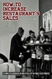 How To Increase Restaurant's Sales: A Complete Guidebook On How To Sell At The Table To Get Profits: Actionable Advice On How To Raise Restaurant'S Revenue (English Edition)