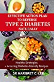EFFECTIVE ACTION PLAN TO REVERSE TYPE 2 DIABETES NATURALLY: Healthy Strategies +Amazing Diabetes-Friendly Recipes (English Edition)