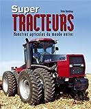 Super-tracteurs - Monstres agricoles du monde entier