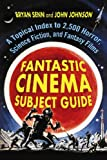 Fantastic Cinema Subject Guide: A Topical Index to 2,500 Horror, Science Fiction, and Fantasy Films(2 Volume Set)