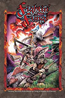 Fightin' Fungi: Fantasy Skirmish Rules based on Song of Blades and Heroes: Volume 1 (Advanced Song of Blades and Heroes)