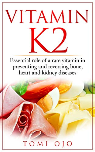 Vitamin K2: Essential Role of a Rare Vitamin in Preventing and Reversing Bone, Heart, and Kidney Diseases (Prevent heart disease, heart attack, reverse heart disease) (English Edition)