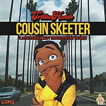 Cousin Skeeter (feat. LA SkyyWalker, Ralfy The Plug & Ketchy The Great)