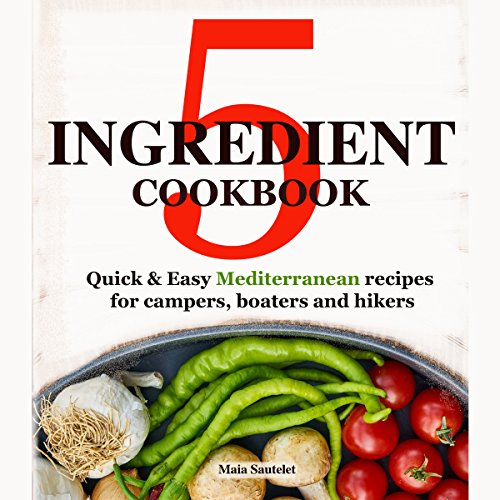 5 Ingredient Cookbook     Quick and Easy Mediterranean Recipes for Campers, Boaters, and Hikers              By:                                                                                                                                 Maia Sautelet                               Narrated by:                                                                                                                                 Denise Kahn                      Length: 1 hr and 57 mins     2 ratings     Overall 3.5