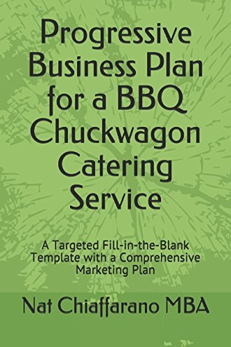 Progressive Business Plan for a BBQ Chuckwagon Catering Service: A Targeted Fill-in-the-Blank Template with a Comprehensive Marketing Plan