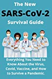 The New SARS-CoV-2 Survival Guide: 2021 Everything You Need to Know About the Virus , Covid , Vaccine , and How to Survive a Pandemic