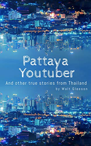 Pattaya Youtuber: And other true stories from Thailand (English Edition)