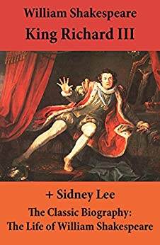 King Richard III (The Unabridged Play) + The Classic Biography: The Life of William Shakespeare by [William Shakespeare]