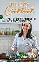 The Easy Cookbook: Simple Recipes Suitable for Any Occasion!