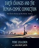 Earth Changes and the Human Cosmic Connection: The Secret History of the World - Book 3