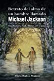Retrato del alma de un hombre llamado Michael Jackson: Una historia real a través del espejo