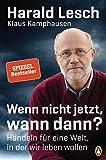 Harald Lesch: Wenn nicht jetzt, wann dann?
