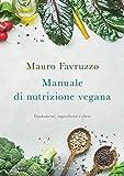 Manuale di nutrizione vegana. Fondamenti, ingredienti e diete...