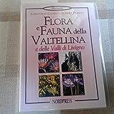 Flora e fauna della Valtellina e delle valli di Livigno. Ediz. illustrata