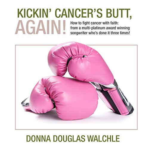 Kickin' Cancer's Butt, Again!     How to Fight Cancer with Faith              By:                                                                                                                                 Donna Douglas Walchle                               Narrated by:                                                                                                                                 Donna Douglas Walchle                      Length: 4 hrs and 37 mins     1 rating     Overall 4.0