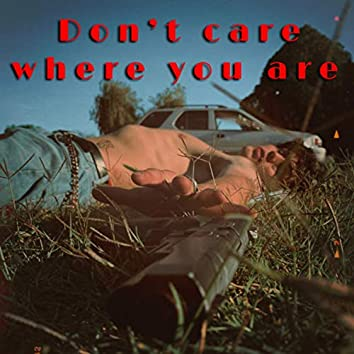 Don't Care Where You Are