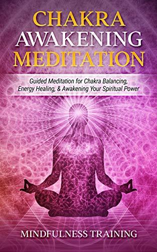 Chakra Awakening Meditation: Guided Meditation for Chakra Balancing, Energy Healing, & Awakening Your Spiritual Power (New Age Affirmations, Third Eye Awakening, Astral Projection Meditation Series)