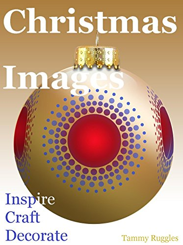 Christmas Images: Inspire Craft Decorate (English Edition)