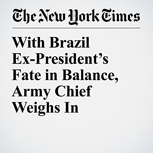 With Brazil Ex-President's Fate in Balance, Army Chief Weighs In copertina