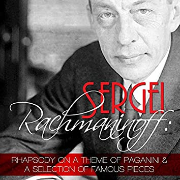 Sergei Rachmaninoff: Rhapsody on a Theme of Paganini and a Selection of Famous Pieces
