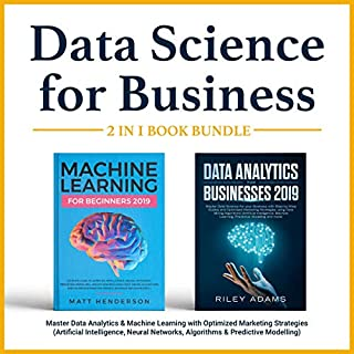 Data Science for Business 2019 (2 Books in 1)     Master Data Analytics & Machine Learning with Optimized Marketing Strategies              By:                                                                                                                                 Riley Adams,                                                                                        Matt Henderson                               Narrated by:                                                                                                                                 Jeffrey Michael Bella                      Length: 6 hrs and 36 mins     Not rated yet     Overall 0.0