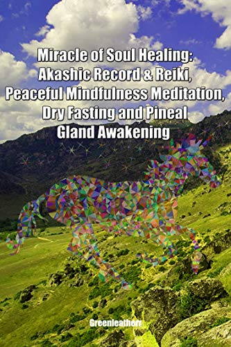 Miracle of Soul Healing: Akashic Record & Reiki, Peaceful Mindfulness Meditation, Dry Fasting and Pineal Gland Awakening