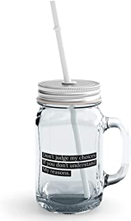Clear Mason Jar-Dont Judge My Choices Reasons Quote Glass Jar With Straws With Words