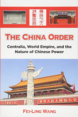 The China Order: Centralia, World Empire, and the Nature of Chinese Power