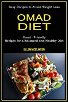 Omad Diet: Omad- Friendly Recipes for a Balanced and Healthy Diet (Easy Recipes to Attain Weight Loss)