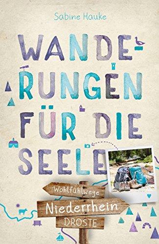 Niederrhein. Wanderungen für die Seele: Wohlfühlwege