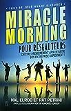 Miracle Morning pour réseauteurs - Croître premièrement afin de bâtir son entreprise rapidement !- Tout se joue avant 8 heures - Trésor Caché - 01/01/2017