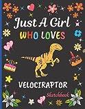 Just A Girl Who Loves Velociraptor Sketchbook: Cute Adorable Velociraptor Sketchbook Gifts For Girls . Velociraptor Sketch Pad For Sketching, Drawing ... Painting Sketchbook Christmas Gift Idea.