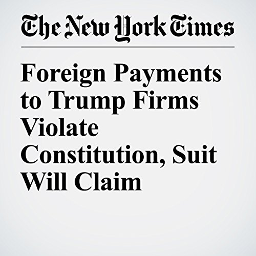 Foreign Payments to Trump Firms Violate Constitution, Suit Will Claim copertina