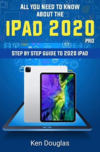 All you need to know about the new IPad Pro: Step By Step Guide To 2020  IPad Pro (English Edition)