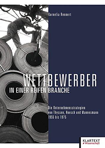 Wettbewerber in einer reifen Branche: Die Unternehmensstrategien von Thyssen, Hoesch und Mannesmann 1955 bis 1975