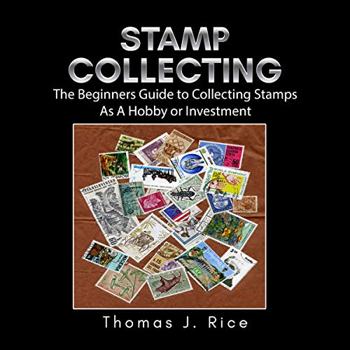 Stamp Collecting: The Beginners Guide to Collecting Stamps as a Hobby or Investment cover art