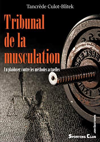 Tribunal de la musculation: Un plaidoyer contre les méthodes actuelles (French Edition)