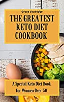 The Greatest Keto Diet Cookbook: A Special Keto Diet Book for Women Over 50