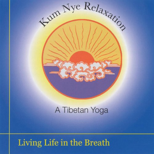 Kum Nye Relaxation: Living Life in the Breath audiobook cover art
