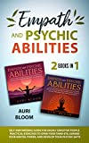 Empath And Psychic Abilities 2 BOOKS IN 1: Self-Empowering Guide For Highly Sensitive People. Practical Exercises To Open Your Third Eye, Expand Your Mental Power, And Develop Your Psychic Gifts