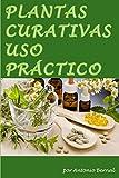 Plantas Curativas. Uso práctico: En este libro describiremos las formas de preparación, formas de empleo de las plantas curativas, indicaciones de las ... medicinales, uso, dosis, contraindicaciones