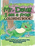 Mr. Dawg I am a frog COLORING BOOK